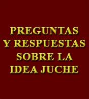 Preguntas y respuestas sobre la Idea Juche